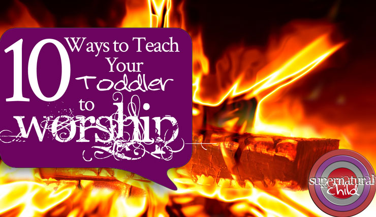 10 Ways to Teach Your Toddler to Worship
